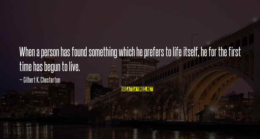 Live For Something Sayings By Gilbert K. Chesterton: When a person has found something which he prefers to life itself, he for the