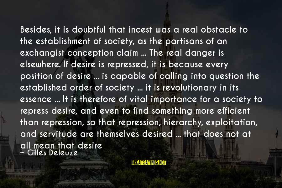 Live For Something Sayings By Gilles Deleuze: Besides, it is doubtful that incest was a real obstacle to the establishment of society,