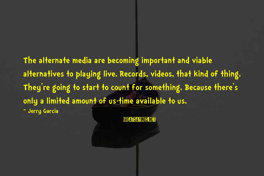 Live For Something Sayings By Jerry Garcia: The alternate media are becoming important and viable alternatives to playing live. Records, videos, that