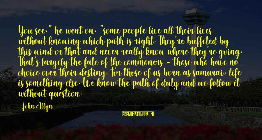 """Live For Something Sayings By John Allyn: You see,"""" he went on, """"some people live all their lives without knowing which path"""