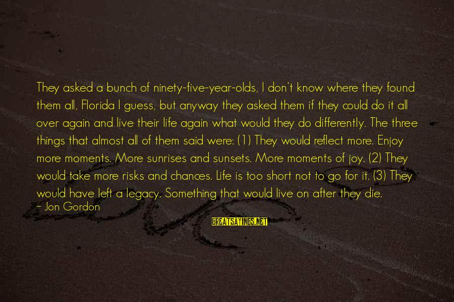 Live For Something Sayings By Jon Gordon: They asked a bunch of ninety-five-year-olds, I don't know where they found them all, Florida