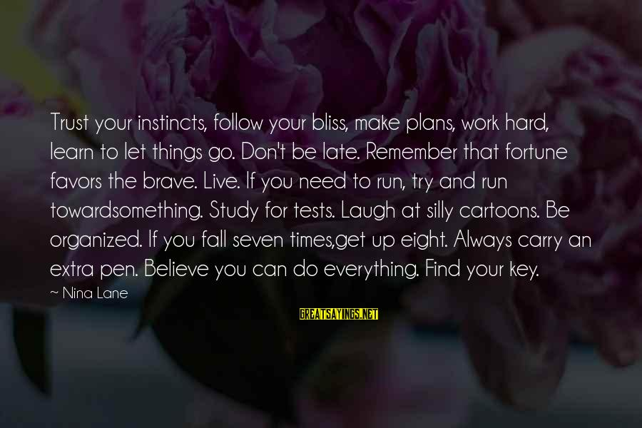 Live For Something Sayings By Nina Lane: Trust your instincts, follow your bliss, make plans, work hard, learn to let things go.