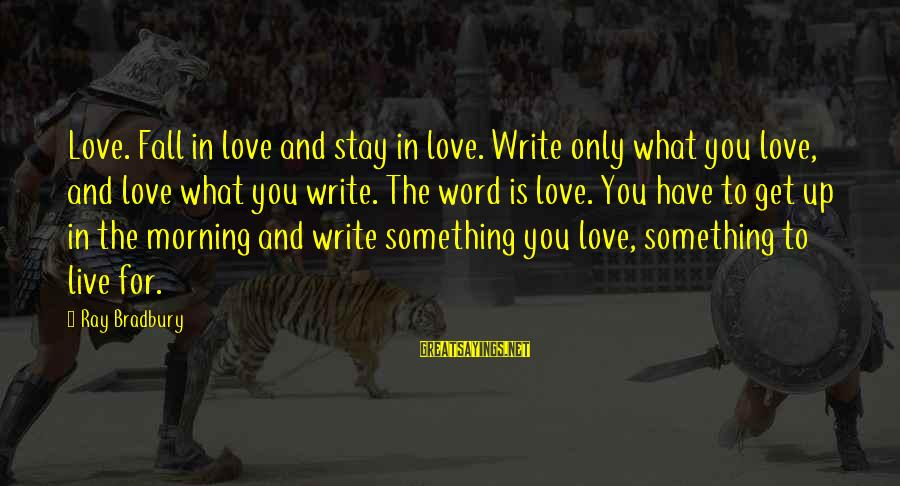 Live For Something Sayings By Ray Bradbury: Love. Fall in love and stay in love. Write only what you love, and love