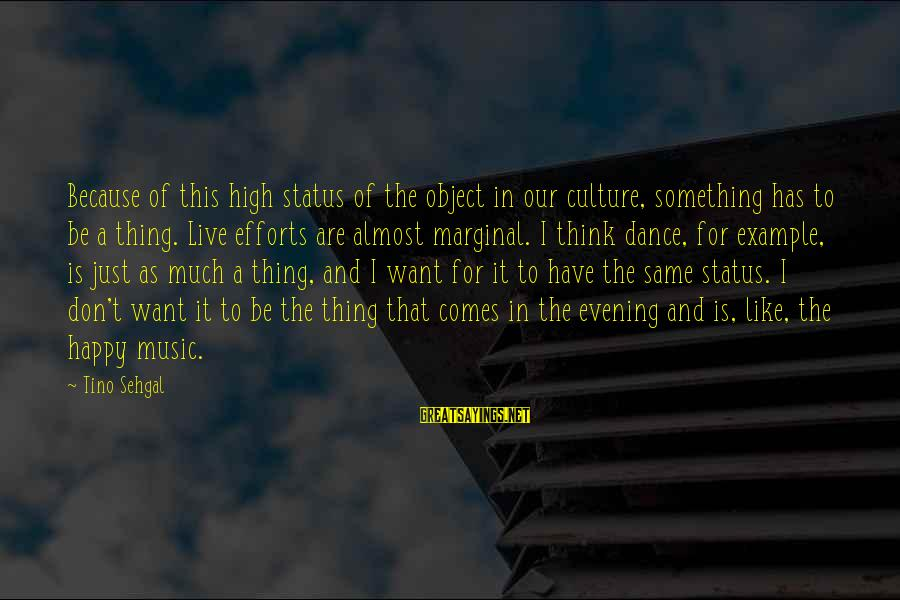 Live For Something Sayings By Tino Sehgal: Because of this high status of the object in our culture, something has to be