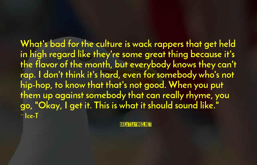 Live Life King Size Sayings By Ice-T: What's bad for the culture is wack rappers that get held in high regard like