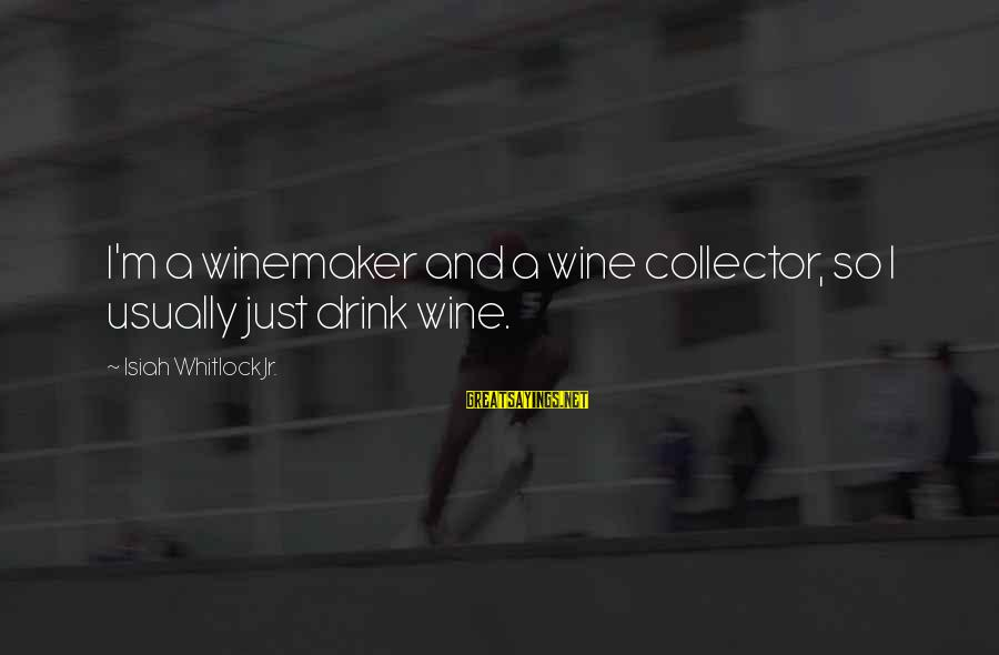 Live Life King Size Sayings By Isiah Whitlock Jr.: I'm a winemaker and a wine collector, so I usually just drink wine.