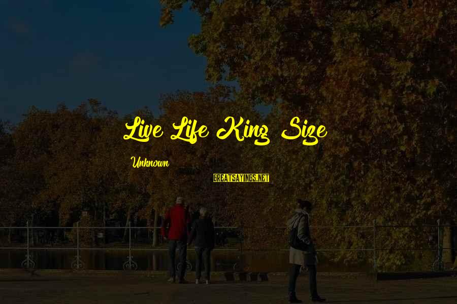 Live Life King Size Sayings By Unknown: Live Life King Size!!