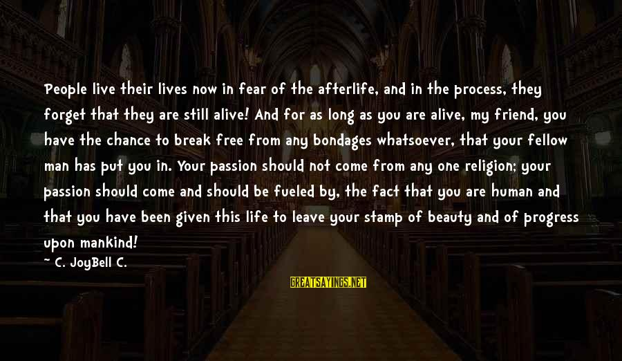 Live Now Quotes Sayings By C. JoyBell C.: People live their lives now in fear of the afterlife, and in the process, they