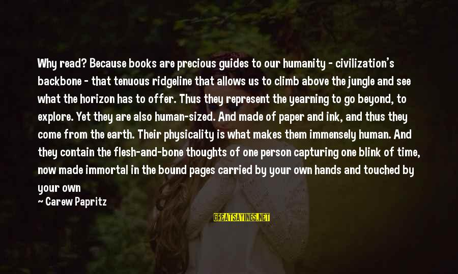 Live Now Quotes Sayings By Carew Papritz: Why read? Because books are precious guides to our humanity - civilization's backbone - that