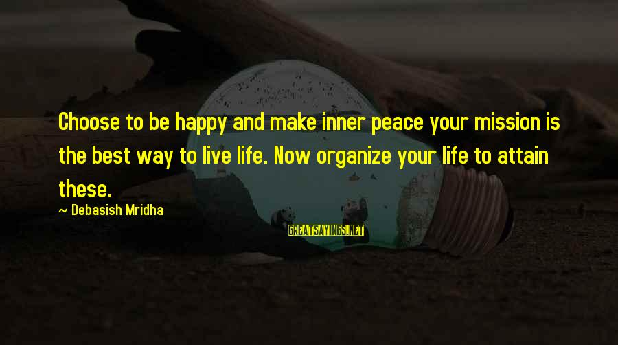Live Now Quotes Sayings By Debasish Mridha: Choose to be happy and make inner peace your mission is the best way to