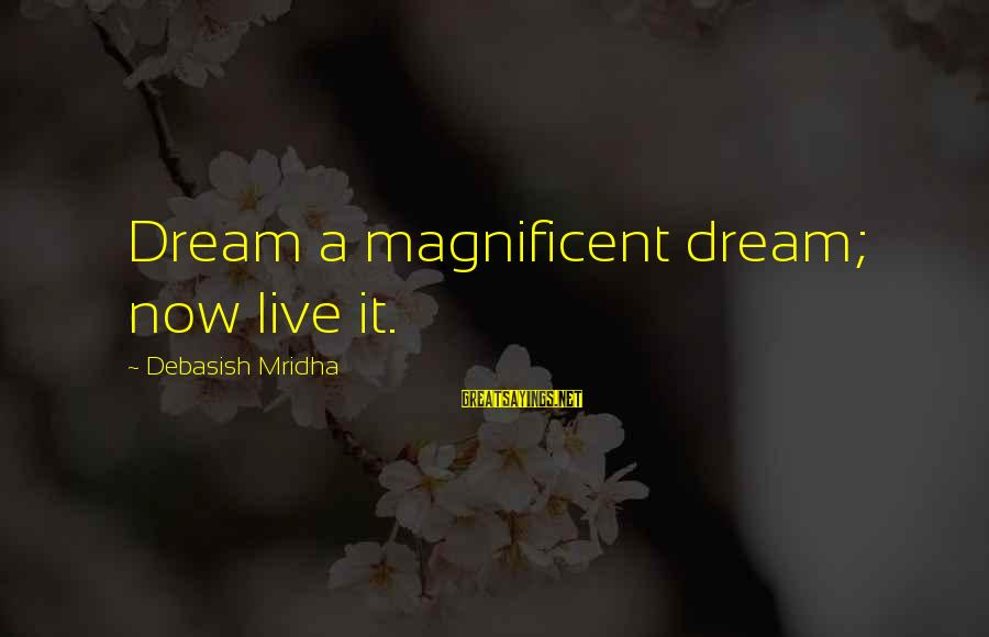 Live Now Quotes Sayings By Debasish Mridha: Dream a magnificent dream; now live it.