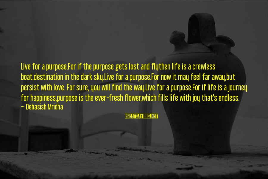 Live Now Quotes Sayings By Debasish Mridha: Live for a purpose.For if the purpose gets lost and flythen life is a crewless