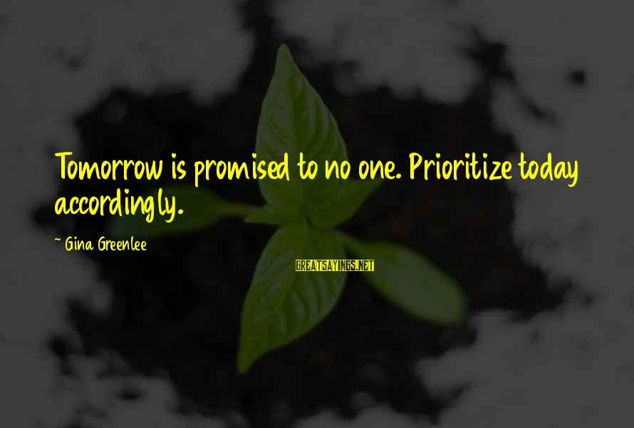 Live Now Quotes Sayings By Gina Greenlee: Tomorrow is promised to no one. Prioritize today accordingly.