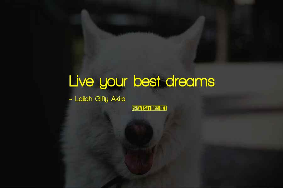 Live Now Quotes Sayings By Lailah Gifty Akita: Live your best dreams.