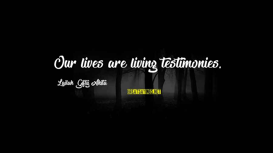 Live Now Quotes Sayings By Lailah Gifty Akita: Our lives are living testimonies.