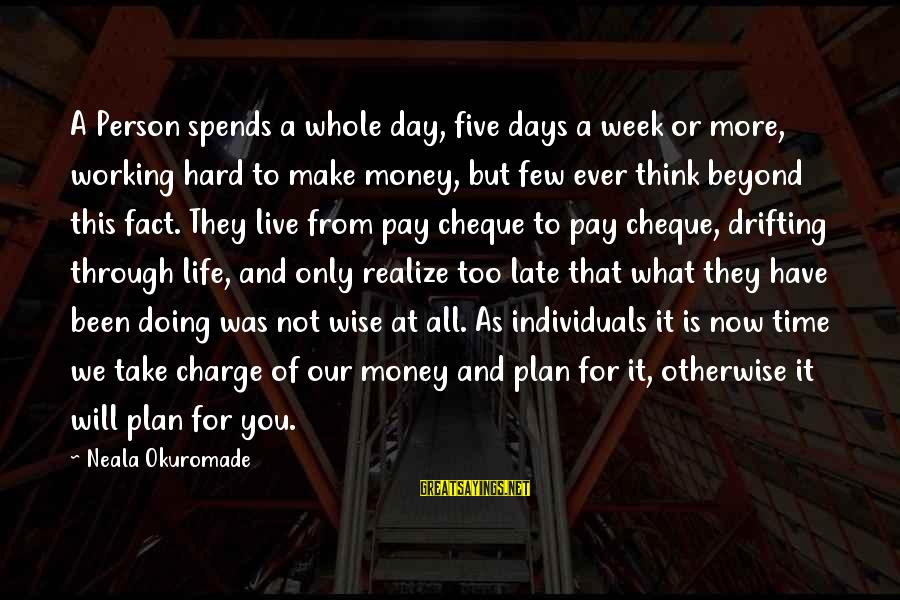 Live Now Quotes Sayings By Neala Okuromade: A Person spends a whole day, five days a week or more, working hard to
