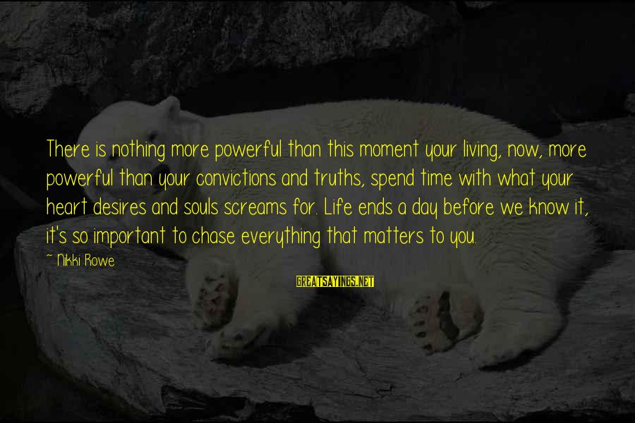 Live Now Quotes Sayings By Nikki Rowe: There is nothing more powerful than this moment your living, now, more powerful than your