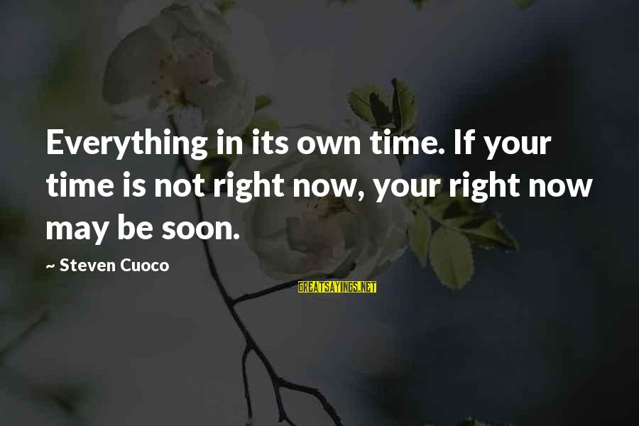 Live Now Quotes Sayings By Steven Cuoco: Everything in its own time. If your time is not right now, your right now