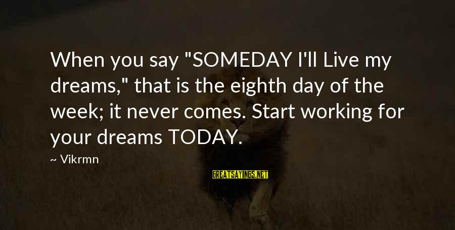"Live Now Quotes Sayings By Vikrmn: When you say ""SOMEDAY I'll Live my dreams,"" that is the eighth day of the"