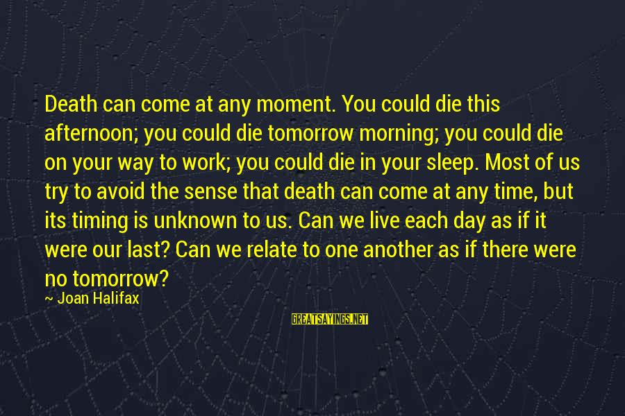 Live Or Die Trying Sayings By Joan Halifax: Death can come at any moment. You could die this afternoon; you could die tomorrow