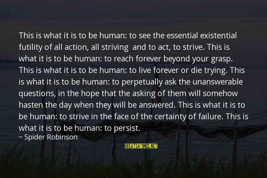 Live Or Die Trying Sayings By Spider Robinson: This is what it is to be human: to see the essential existential futility of