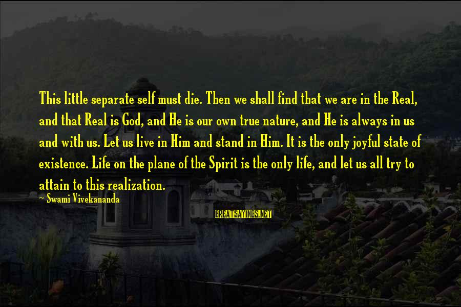 Live Or Die Trying Sayings By Swami Vivekananda: This little separate self must die. Then we shall find that we are in the