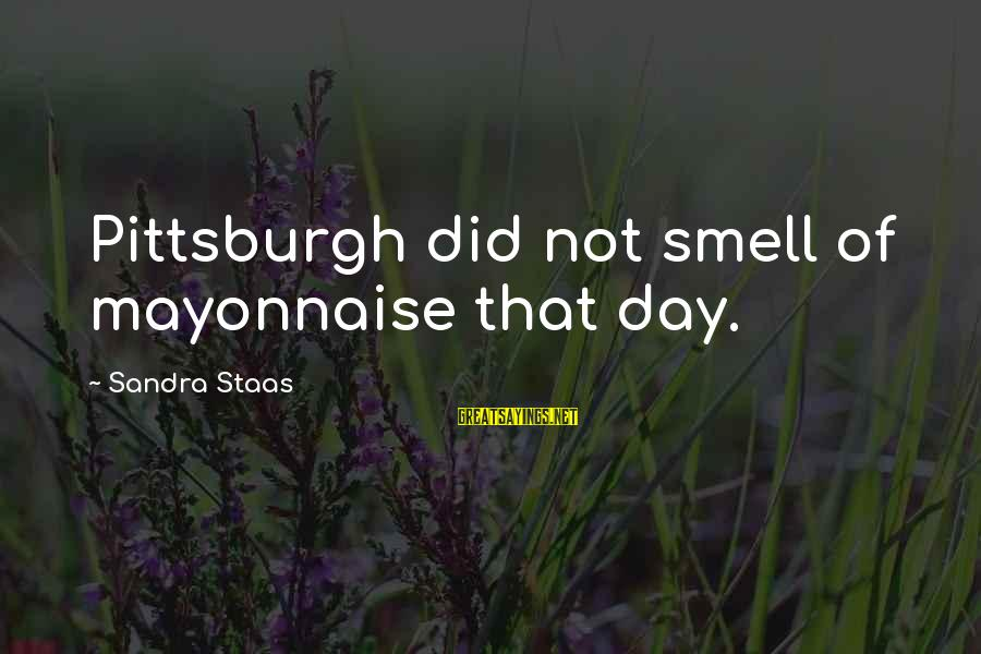 Liver Transplants Sayings By Sandra Staas: Pittsburgh did not smell of mayonnaise that day.