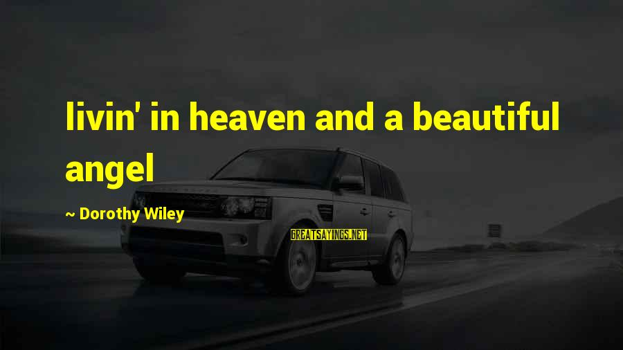 Livin Sayings By Dorothy Wiley: livin' in heaven and a beautiful angel