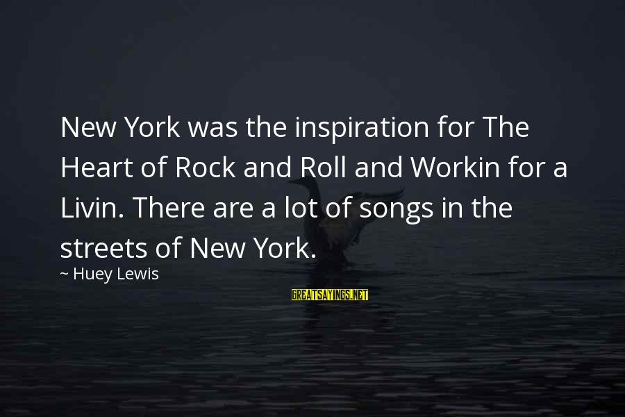 Livin Sayings By Huey Lewis: New York was the inspiration for The Heart of Rock and Roll and Workin for