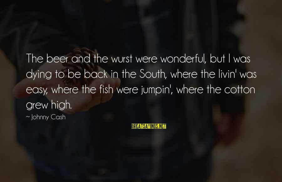 Livin Sayings By Johnny Cash: The beer and the wurst were wonderful, but I was dying to be back in