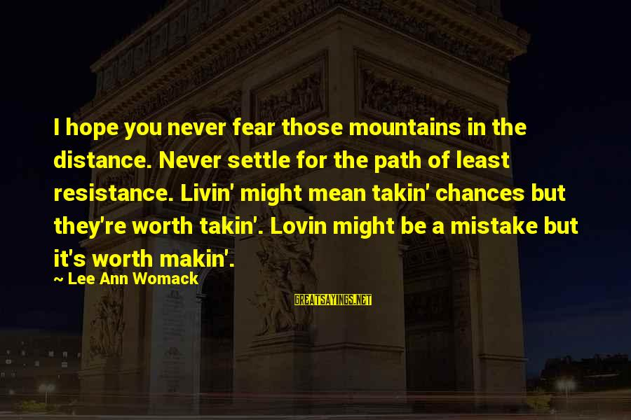 Livin Sayings By Lee Ann Womack: I hope you never fear those mountains in the distance. Never settle for the path