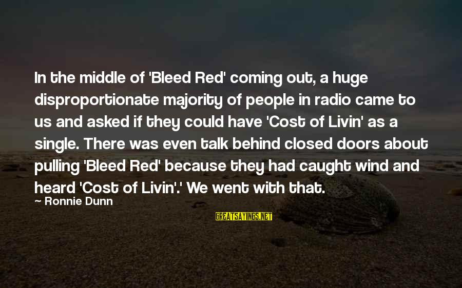 Livin Sayings By Ronnie Dunn: In the middle of 'Bleed Red' coming out, a huge disproportionate majority of people in