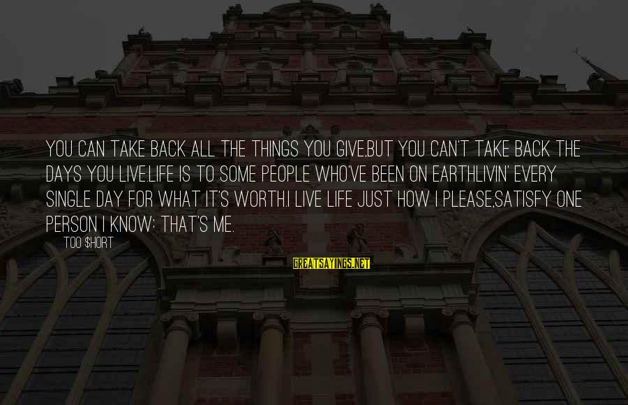 Livin Sayings By Too $hort: You can take back all the things you give,But you can't take back the days
