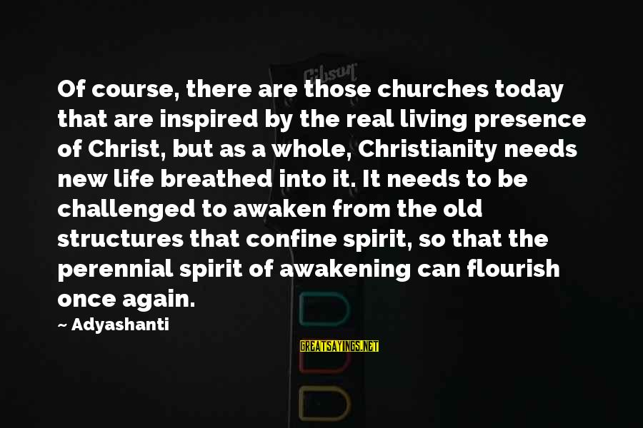 Living An Inspired Life Sayings By Adyashanti: Of course, there are those churches today that are inspired by the real living presence