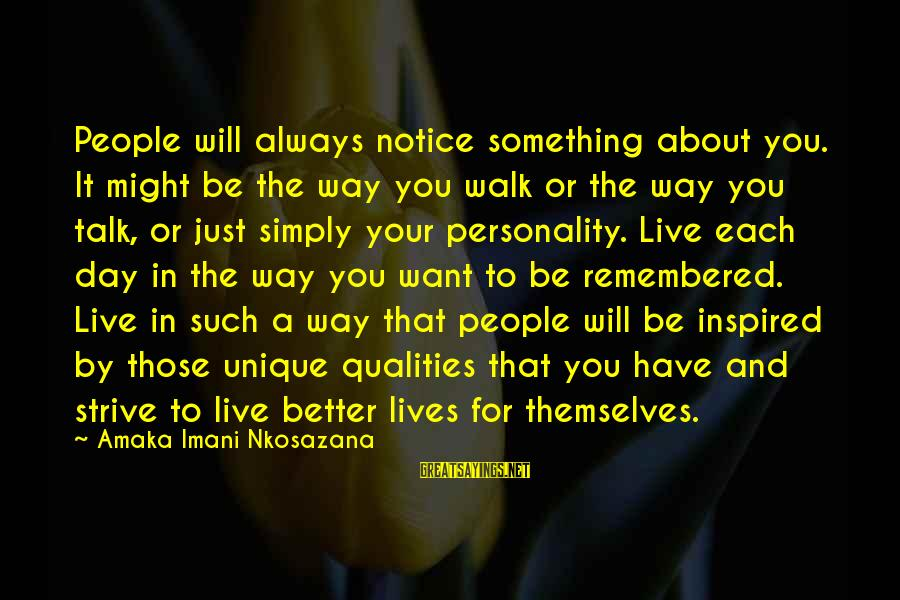 Living An Inspired Life Sayings By Amaka Imani Nkosazana: People will always notice something about you. It might be the way you walk or