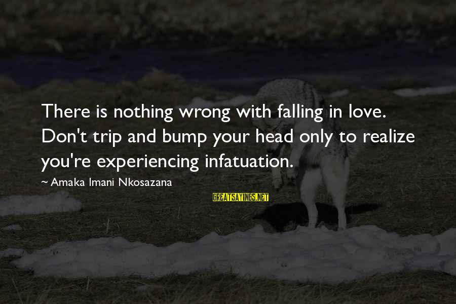 Living An Inspired Life Sayings By Amaka Imani Nkosazana: There is nothing wrong with falling in love. Don't trip and bump your head only