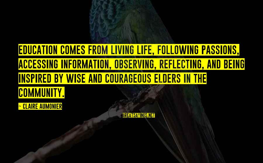 Living An Inspired Life Sayings By Claire Aumonier: Education comes from living life, following passions, accessing information, observing, reflecting, and being inspired by
