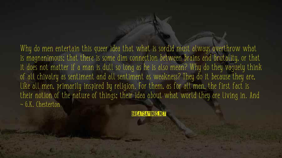 Living An Inspired Life Sayings By G.K. Chesterton: Why do men entertain this queer idea that what is sordid must always overthrow what
