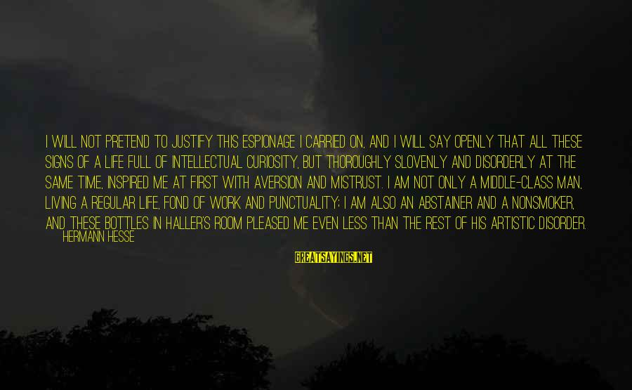 Living An Inspired Life Sayings By Hermann Hesse: I will not pretend to justify this espionage I carried on, and I will say
