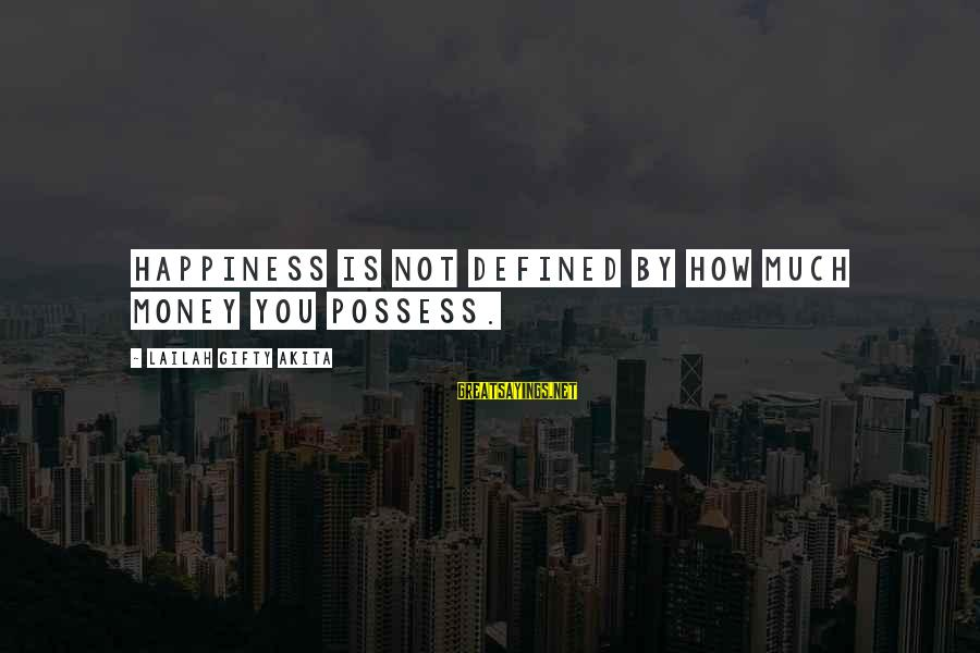Living An Inspired Life Sayings By Lailah Gifty Akita: Happiness is not defined by how much money you possess.