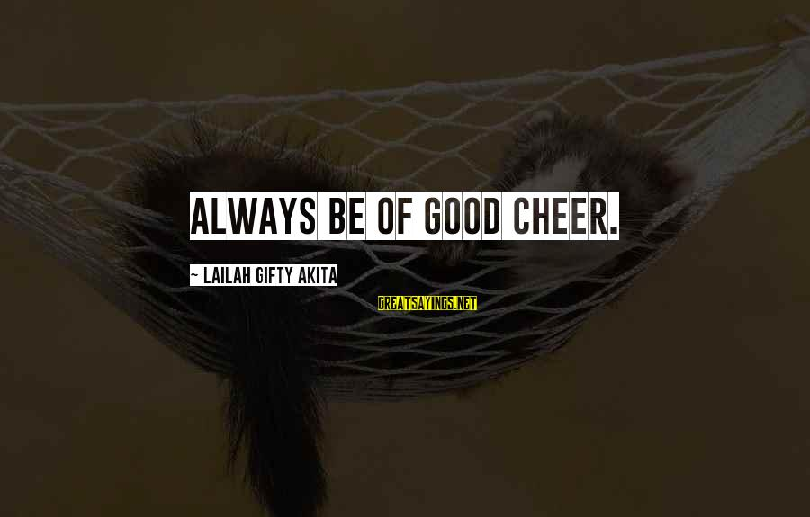 Living An Inspired Life Sayings By Lailah Gifty Akita: Always be of good cheer.