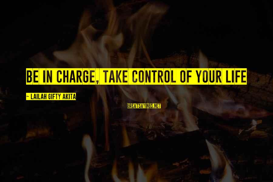 Living An Inspired Life Sayings By Lailah Gifty Akita: Be in charge, take control of your life
