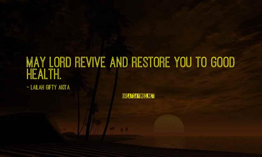 Living An Inspired Life Sayings By Lailah Gifty Akita: May Lord revive and restore you to good health.