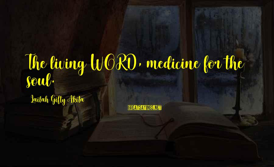 Living An Inspired Life Sayings By Lailah Gifty Akita: The living WORD, medicine for the soul.