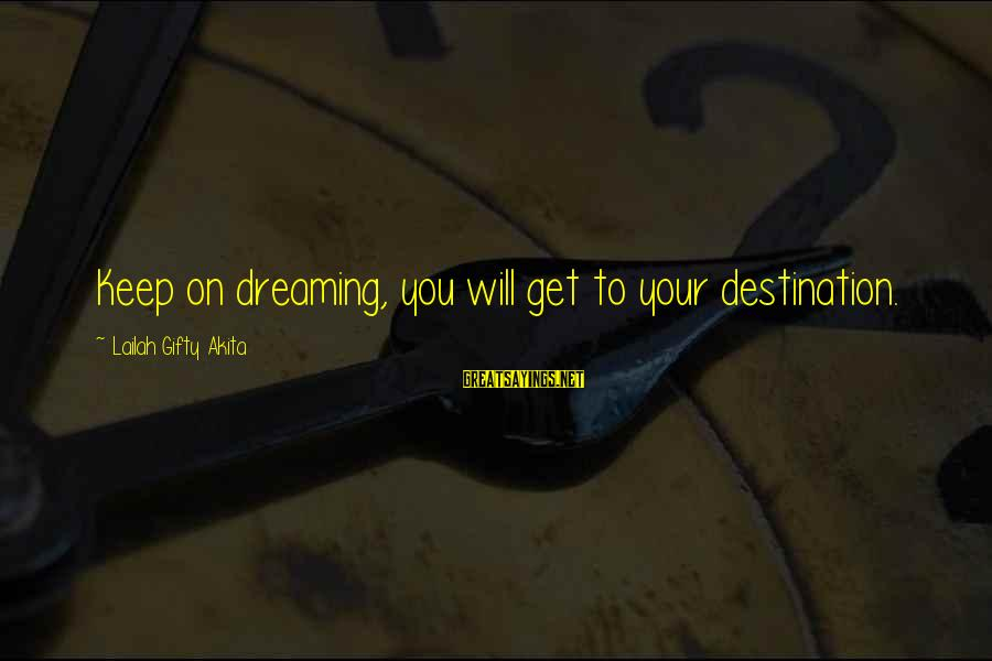 Living An Inspired Life Sayings By Lailah Gifty Akita: Keep on dreaming, you will get to your destination.