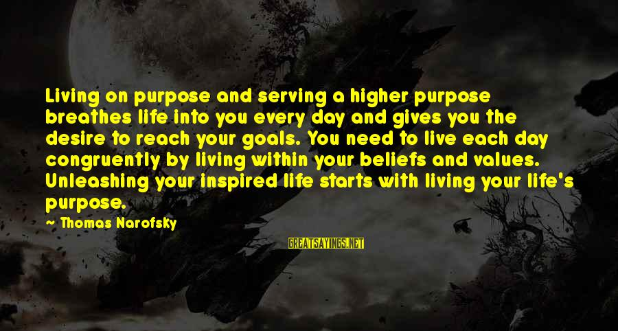 Living An Inspired Life Sayings By Thomas Narofsky: Living on purpose and serving a higher purpose breathes life into you every day and