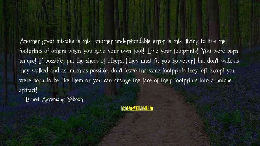 Living For Yourself And Not Others Sayings By Ernest Agyemang Yeboah: Another great mistake is this; another understandable error is this: living to live the footprints