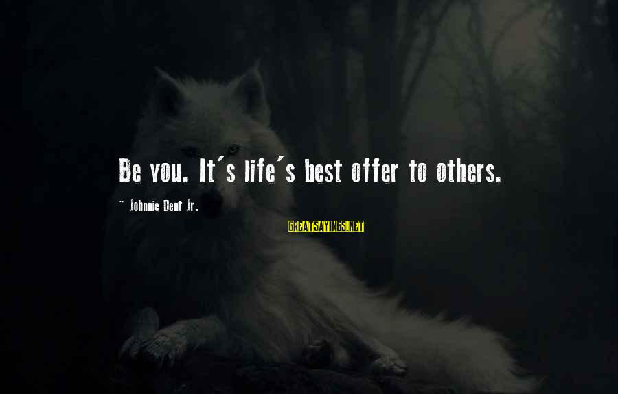 Living For Yourself And Not Others Sayings By Johnnie Dent Jr.: Be you. It's life's best offer to others.