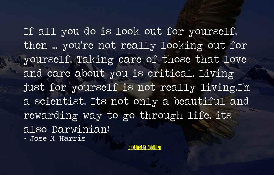 Living For Yourself And Not Others Sayings By Jose N. Harris: If all you do is look out for yourself, then ... you're not really looking