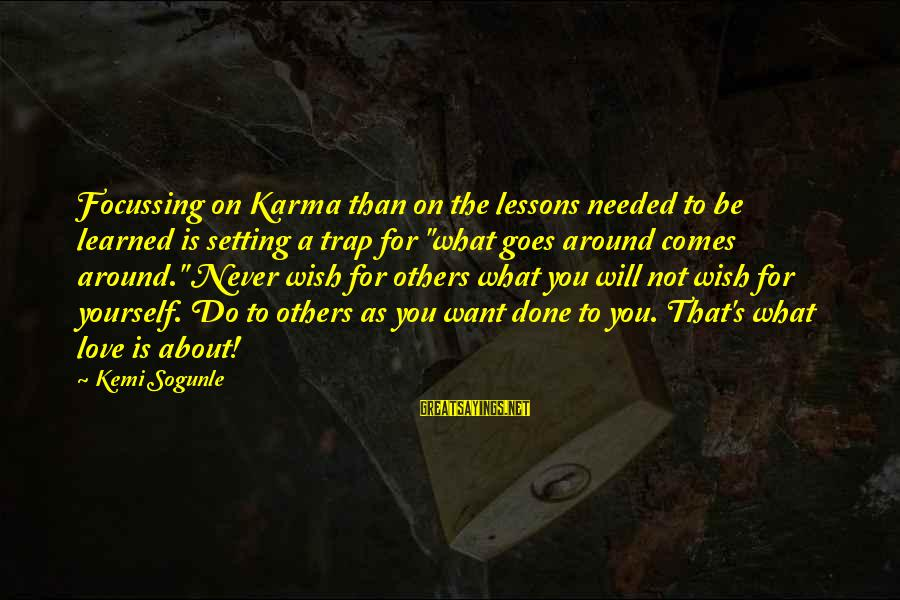 Living For Yourself And Not Others Sayings By Kemi Sogunle: Focussing on Karma than on the lessons needed to be learned is setting a trap